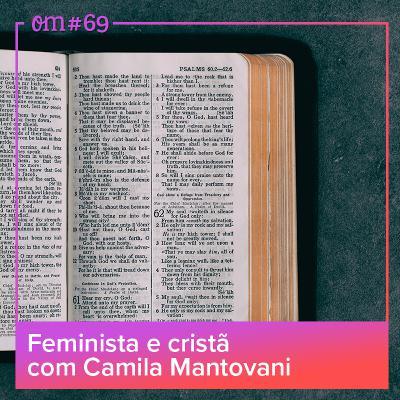 #69 - Feminista e cristã com Camila Mantovani