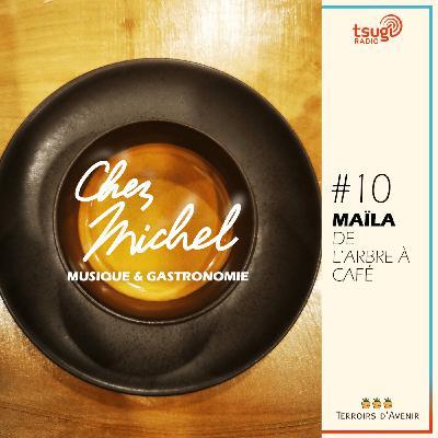 Chez Michel #10 - Maïla de l'Arbre à café