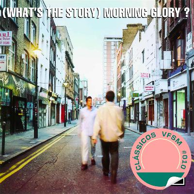 """Clássicos VFSM #010 - Oasis: """"(What's the Story) Morning Glory?"""""""
