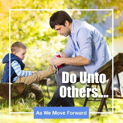 Do Unto Others....