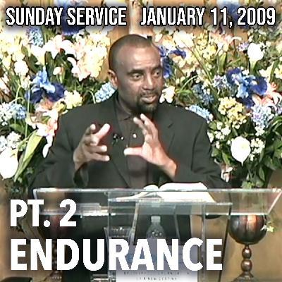 Endurance, Part 2 (Sunday Service, Jan. 11, 2009)
