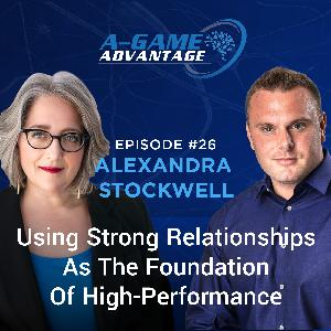 026 - Alexandra Stockwell - Using Strong Relationships As The Foundation Of High-Performance
