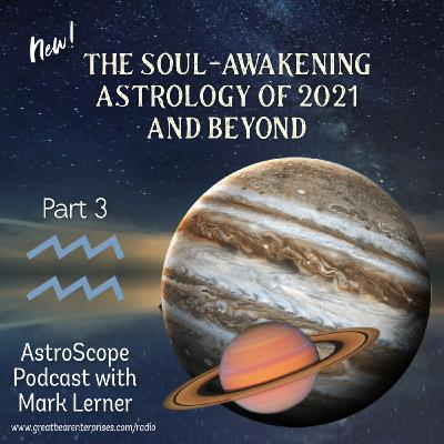 The Soul-Awakening Astrology of 2021and Beyond: Part 3