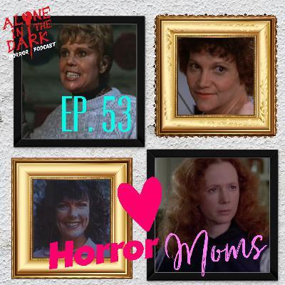 Ep. 53 Horror Moms