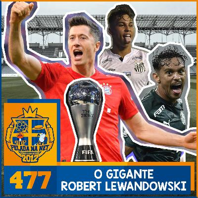 Pelada na Net #477 - O Gigante Robert Lewandowski