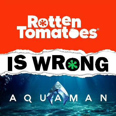 53: We're Wrong About... Aquaman (Movie Review)