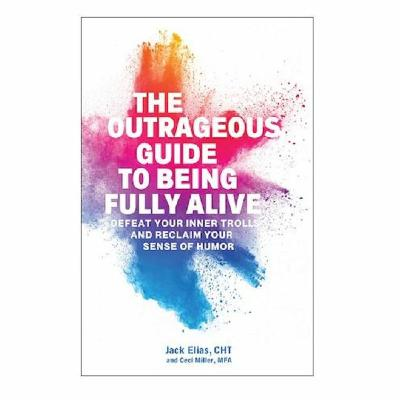 Podcast 877: The Outrageous Guide to Being Fully Alive with Jack Elias