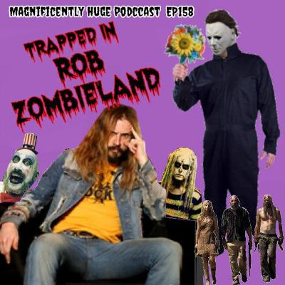 Episode 158 - Trapped In Rob Zombieland