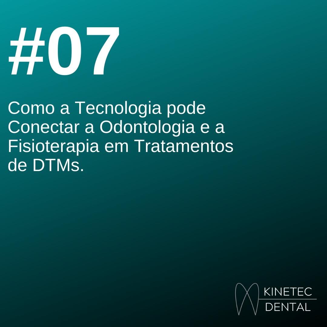#07 Como a Tecnologia pode Conectar a Odontologia e a Fisioterapia em Tratamentos de DTMs