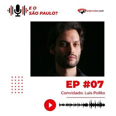 E o São Paulo? #07 - Luis Polito