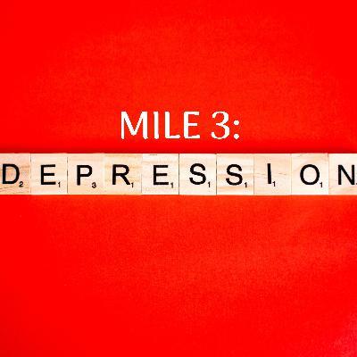 Mile 3: Depression