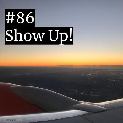 #86: Show Up