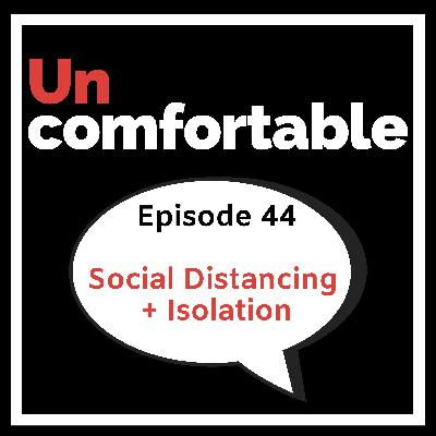Episode 44 - Social Distancing + Isolation