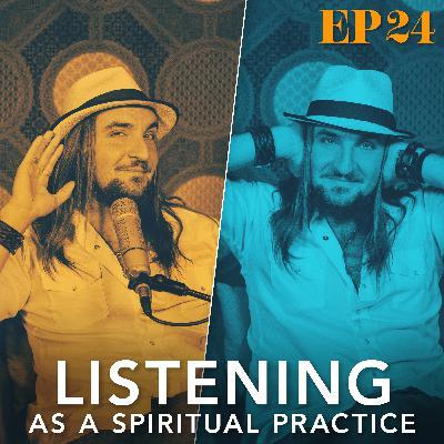 Ep. 24: Listening As A Spiritual Practice