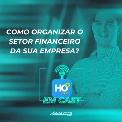 #027 - HO Fácil em Cast- Como organizar o setor financeiro da sua empresa? | Higiene Ocupacional