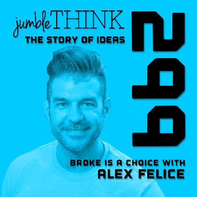 Broke is a Choice with Alex Felice