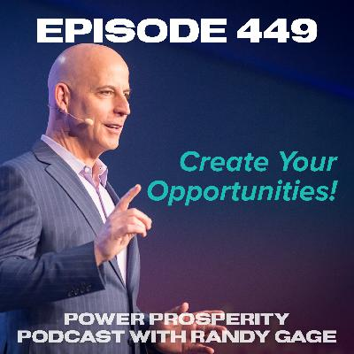 Episode 449: Create Your Opportunities!