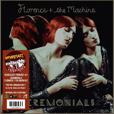 Doublecast 141 - Ceremonials (Florence + the Machine)