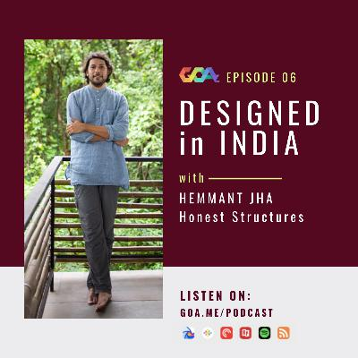 Designed in India with Hemmant Jha of Honest Structures   Episode 06
