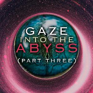 32: Gaze into the Abyss (Part Three; Black Holes)