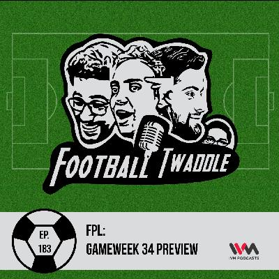 FPL: Gameweek 34 Preview