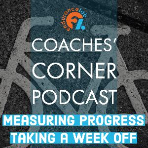 Coaches Corner 53 - Measuring progress, taking a week off training