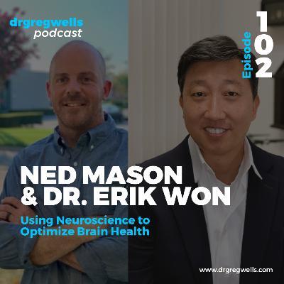 #102. Ned Mason & Dr. Erik Won on Using Neuroscience to Optimize Brain Health