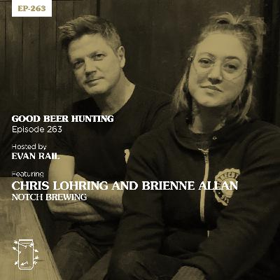 EP-263 Chris Lohring and Brienne Allan of Notch Brewing