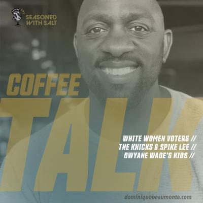 Coffee Talk: Spike Lee & The Knicks + Dwayne Wade's parenting + White Women Voters