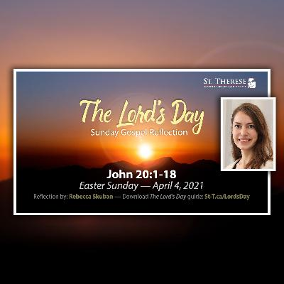 """The Lord's Day"" Gospel Reflection by Rebecca Skuban (John 20:1-18, for Easter Sunday April 4, 2021)"