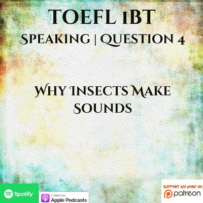 TOEFL iBT | Speaking Question 4 | Why Insects Make Sounds