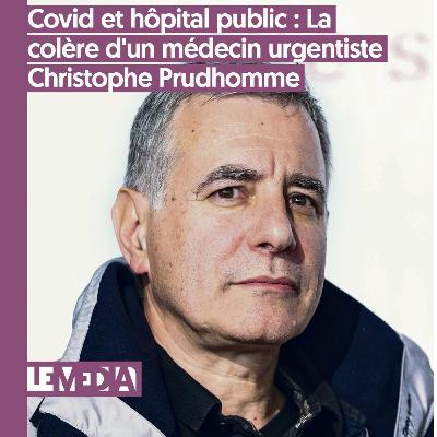 D'intérêt public   Covid et hôpital public : La colère d'un médecin urgentiste   Christophe Prudhomme