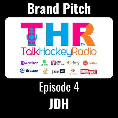 Talk Hockey Radio: Brand Pitch Episode 4 - JDH