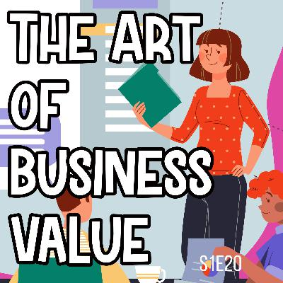 S1E20 The Art of Business Value