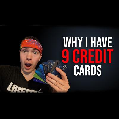 Why I Have 9 Credit Cards