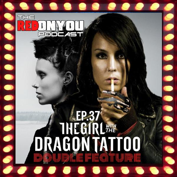 Ep.37 - DOUBLE FEATURE: The Girl With The Dragon Tattoo