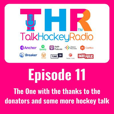 Talk Hockey Radio: Episode 11 - The One with the thanks to the donators and some more hockey talk