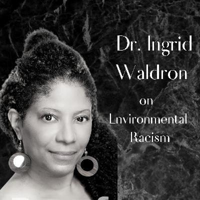 15 Environmental Racism with Dr. Ingrid Waldron