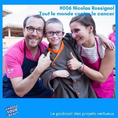 #006 Nicolas Rossignol - TOUT LE MONDE CONTRE LE CANCER ou comment accompagner patients, famille et personnel soignant