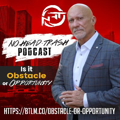 EP 52 | Greatest Obstacle or Greatest Opportunity?