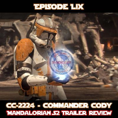 Episode LIX - CC-2224 - Commander Cody and our Mandalorian S2 Trailer Review