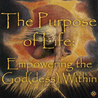 The Purpose of Life: Empowering the God(dess) Within