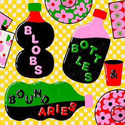 Blobs, Bottles, & Boundaries