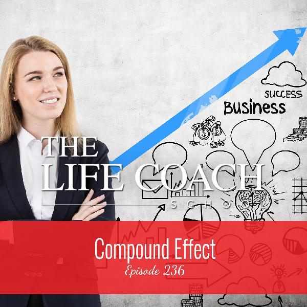 Ep #236: Compound Effect