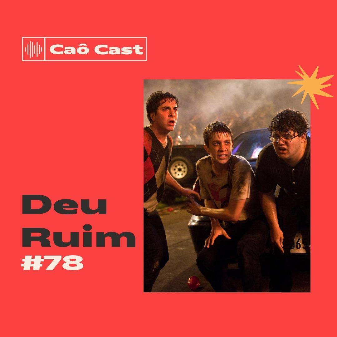 Caô Cast #79 -  Deu Ruim