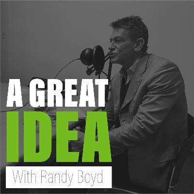 A Great Idea with Randy Boyd