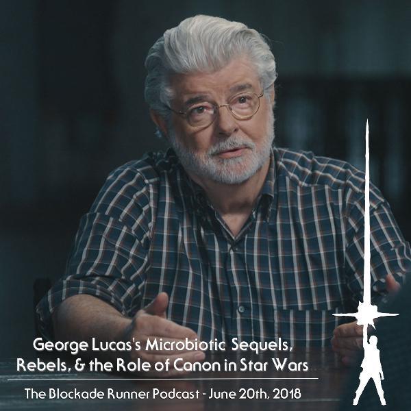 Lucas's Microbiotic Sequels, Rebels, & Star Wars Canon