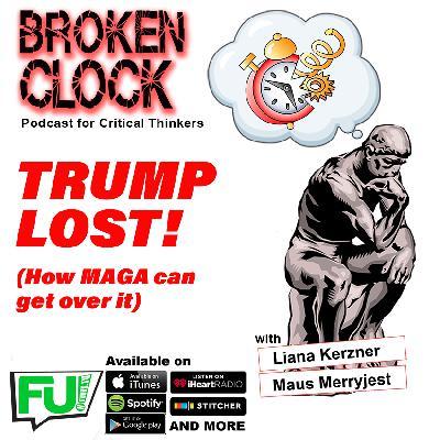 BROKEN CLOCK - TRUMP LOST, DEAL WITH IT