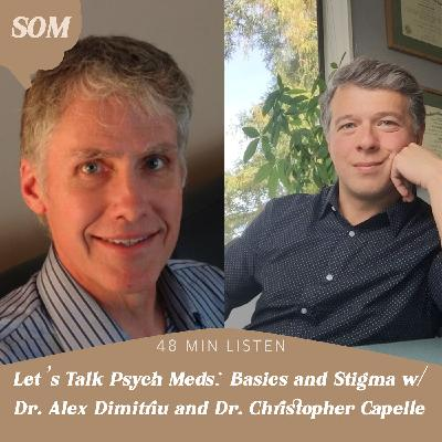Let's Talk Psych Meds: Basics and Stigma w/ Dr. Alex Dimitriu and Dr. Chris Capelle
