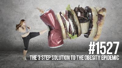 1527: The 3 Step Solution to the Obesity Epidemic